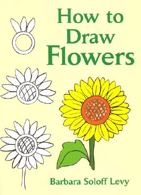 How to Draw Flowers By Levy, Barbara Soloff